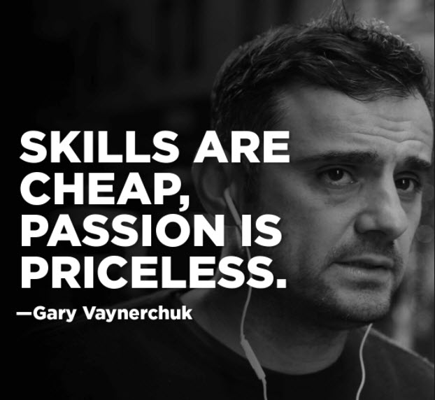 Skills are cheap. Passion is priceless